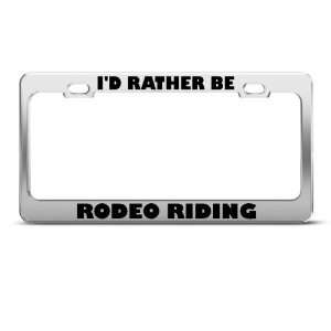 Rather Be Rodeo Riding Sport license plate frame Stainless Metal