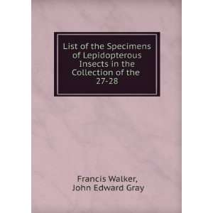 the Collection of the . 27 28 John Edward Gray Francis Walker Books