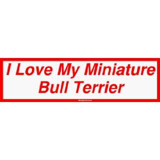 I Love My Miniature Bull Terrier Large Bumper Sticker