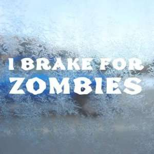 I Brake For Zombies White Decal Car Window Laptop White