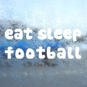 Eat Sleep FOOTBALL White Decal Car Window Laptop White